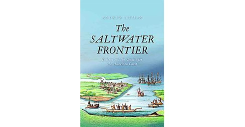 Saltwater Frontier : Indians and the Contest for the American Coast (Hardcover) (Andrew Lipman) - image 1 of 1