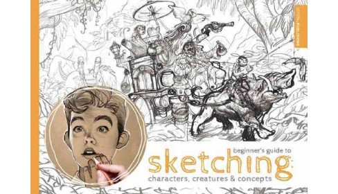 Beginner's Guide to Sketching : Characters, Creatures & Concepts (Paperback) - image 1 of 1