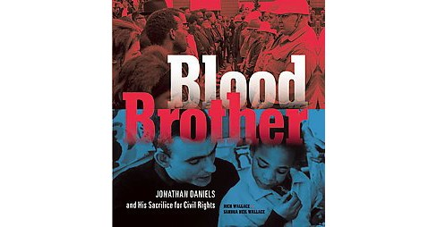 Blood Brother : Jonathan Daniels and His Sacrifice for Civil Rights (Hardcover) (Rich Wallace & Sandra - image 1 of 1