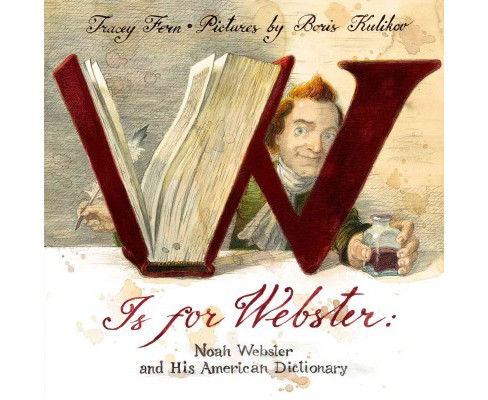 W Is for Webster : Noah Webster and His American Dictionary (School And Library) (Tracey Fern) - image 1 of 1