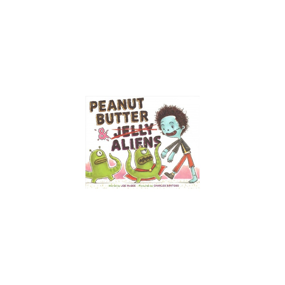 Peanut Butter & Aliens : A Zombie Culinary Tale - by Joe McGee (School And Library)