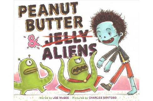 Peanut Butter & Aliens : A Zombie Culinary Tale -  by Joe McGee (School And Library) - image 1 of 1