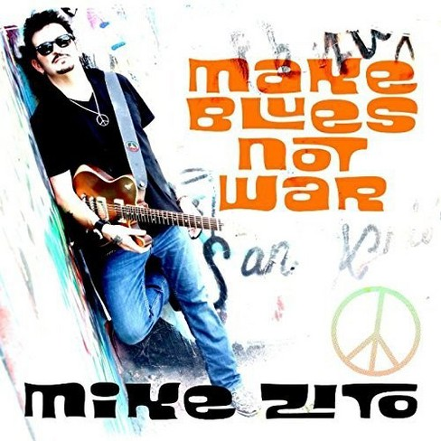 Mike Zito - Make Blues Not War (CD) - image 1 of 1