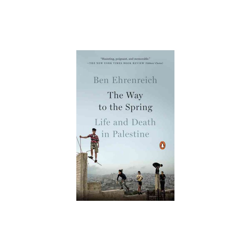 Way to the Spring : Life and Death in Palestine (Reprint) (Paperback) (Ben Ehrenreich)
