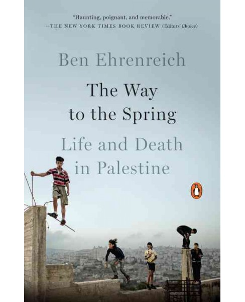Way to the Spring : Life and Death in Palestine (Reprint) (Paperback) (Ben Ehrenreich) - image 1 of 1