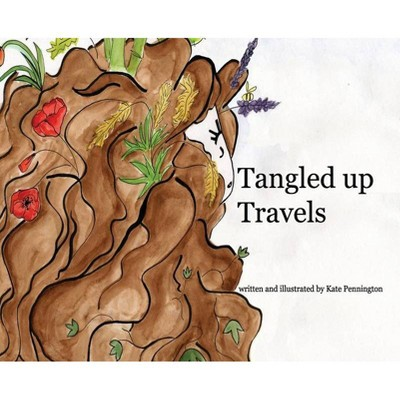 Tangled Up Travels - by  Kate A Pennington (Hardcover)
