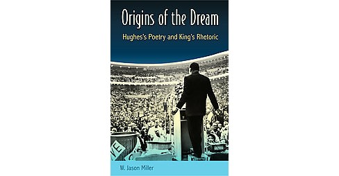 Origins of the Dream : Hughes's Poetry and King's Rhetoric (Reprint) (Paperback) (W. Jason Miller) - image 1 of 1