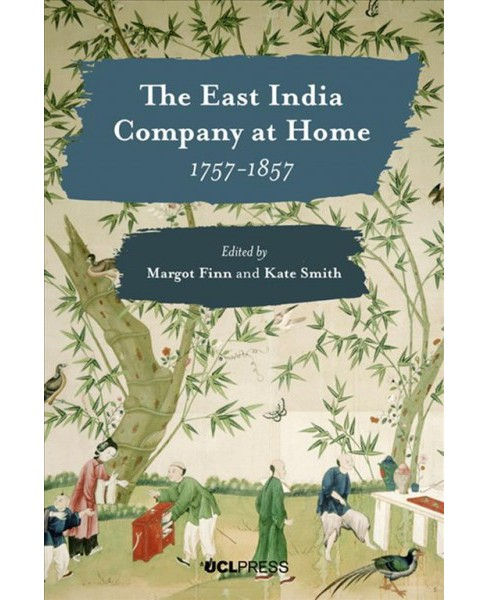East India Company at Home, 1757-1857 -  by Margot Finn & Kate Smith (Hardcover) - image 1 of 1