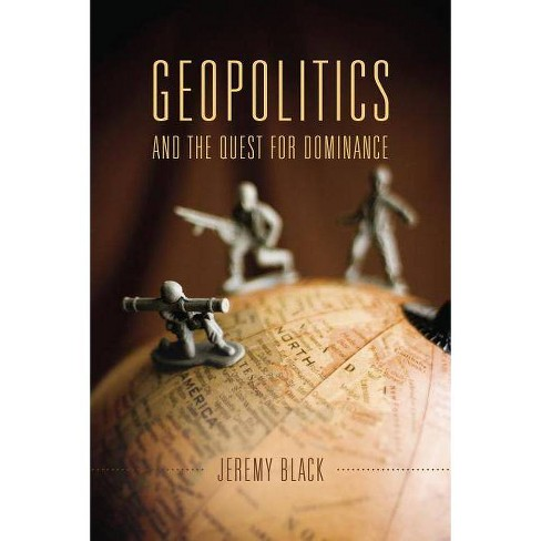 Geopolitics and the Quest for Dominance - by  Jeremy Black (Paperback) - image 1 of 1