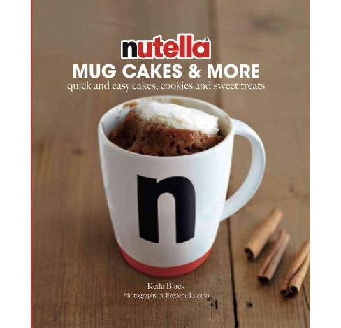 Nutella Mug Cakes & More : Quick and Easy Cakes, Cookies and Sweet Treats (Hardcover) (Keda Black) - image 1 of 1