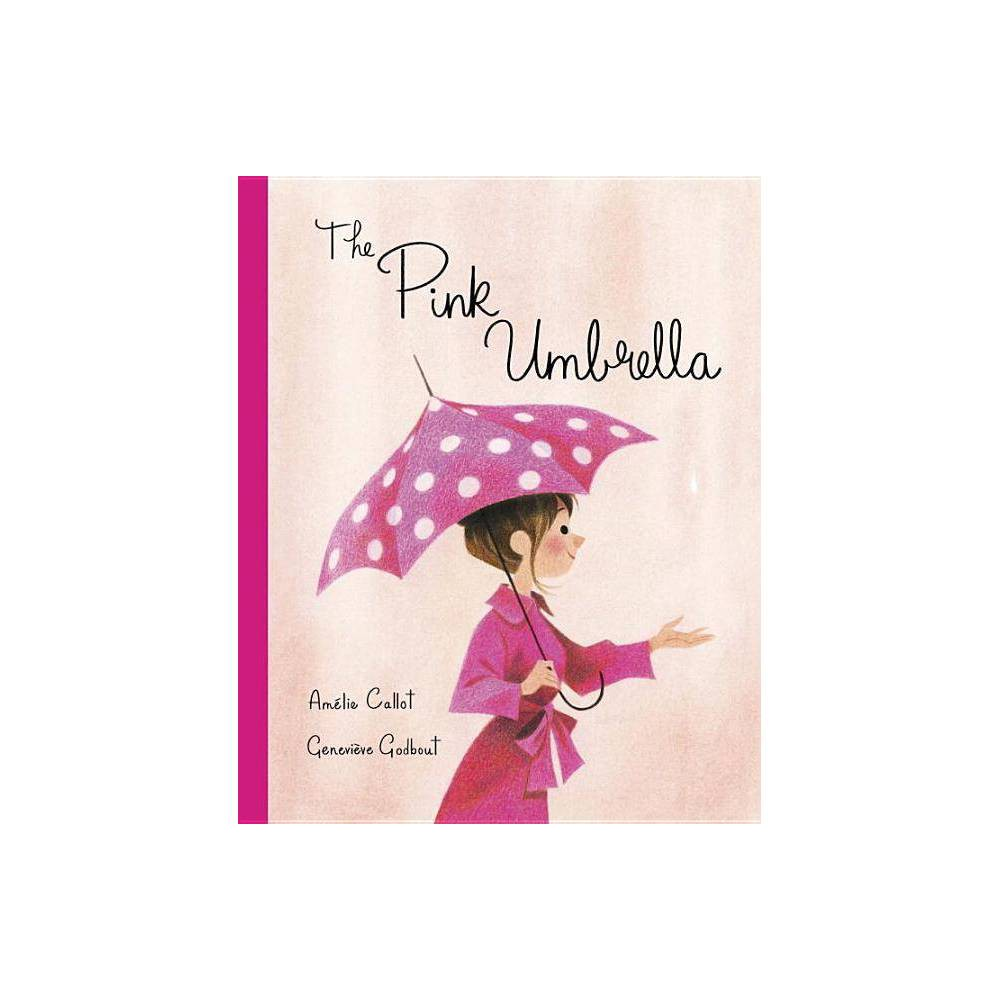The Pink Umbrella By Amelie Callot Hardcover