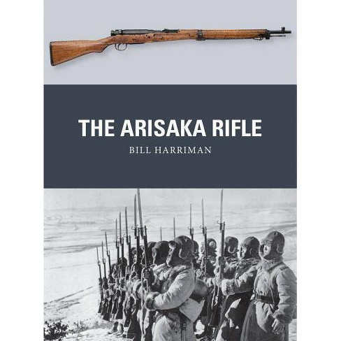The Arisaka Rifle - (Weapon) by  Bill Harriman (Paperback) - image 1 of 1