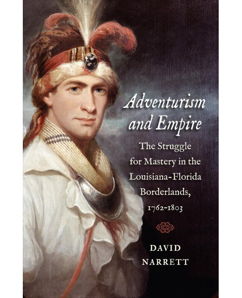 Adventurism and Empire : The Struggle for Mastery in the Louisiana-Florida Borderlands 1762-1803 - image 1 of 1