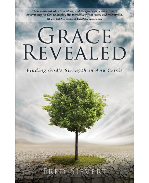 Grace Revealed : Finding God's Strength in Any Crisis -  by Fred Sievert (Paperback) - image 1 of 1
