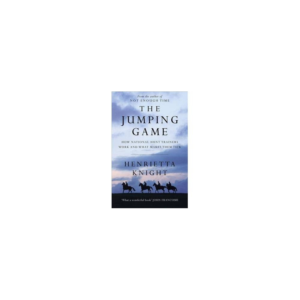 Jumping Game : How National Hunt Trainers Work and What Makes Them Tick - Reprint (Paperback)