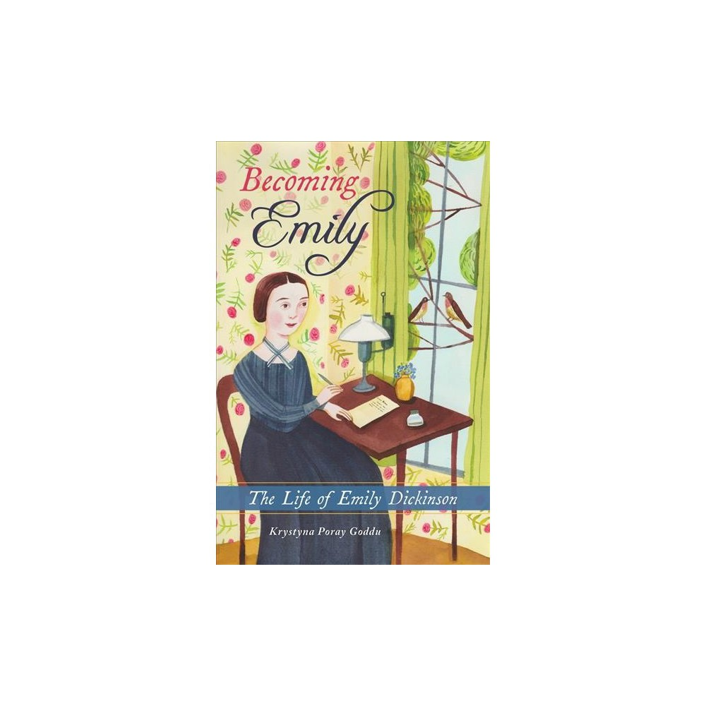 Becoming Emily : The Life of Emily Dickinson - by Krystyna Poray Goddu (Hardcover)