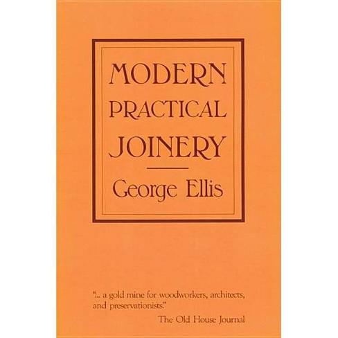 Modern Practical Joinery - by  George Ellis (Paperback) - image 1 of 1