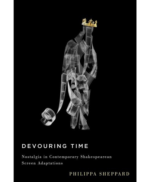 Devouring Time : Nostalgia in Contemporary Shakespearean Screen Adaptations -  (Paperback) - image 1 of 1