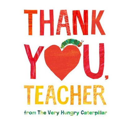Thank You, Teacher from the Very Hungry Caterpillar - by Eric Carle (Hardcover)