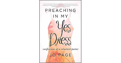 Preaching in My Yes Dress : Confessions of a Reluctant Pastor (Hardcover) (Jo Page) - image 1 of 1
