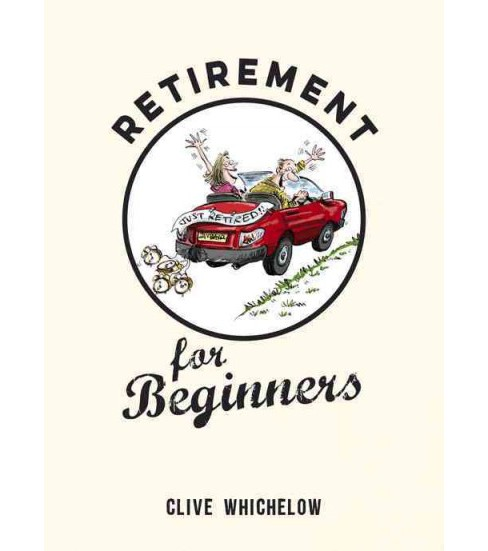 Retirement for Beginners (Hardcover) (Clive Whichelow) - image 1 of 1