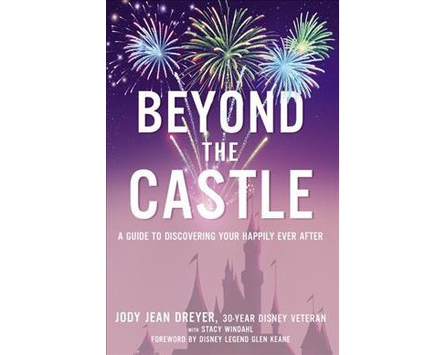 Beyond the Castle : A Guide to Discovering Your Happily Ever After (Hardcover) (Jody Jean Dreyer) - image 1 of 1