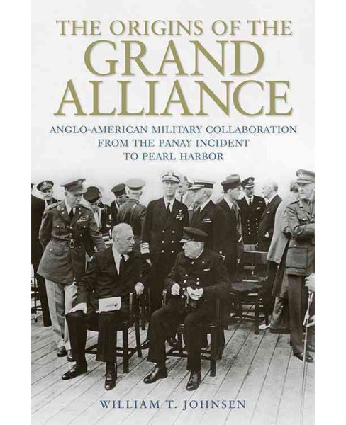 Origins of the Grand Alliance : Anglo-American Military Collaboration from the Panay Incident to Pearl - image 1 of 1