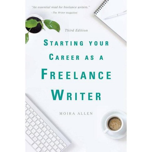 Starting Your Career as a Freelance Writer - 3 Edition by  Moira Allen (Paperback) - image 1 of 1