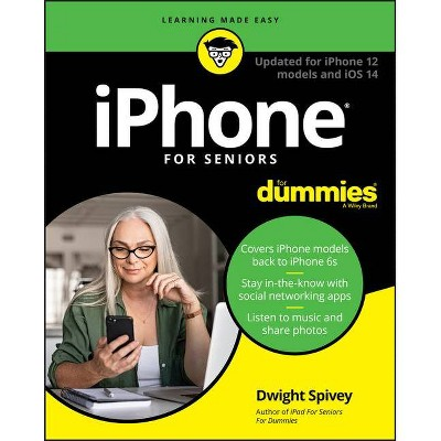 IPhone for Seniors for Dummies - 10th Edition by  Dwight Spivey (Paperback)