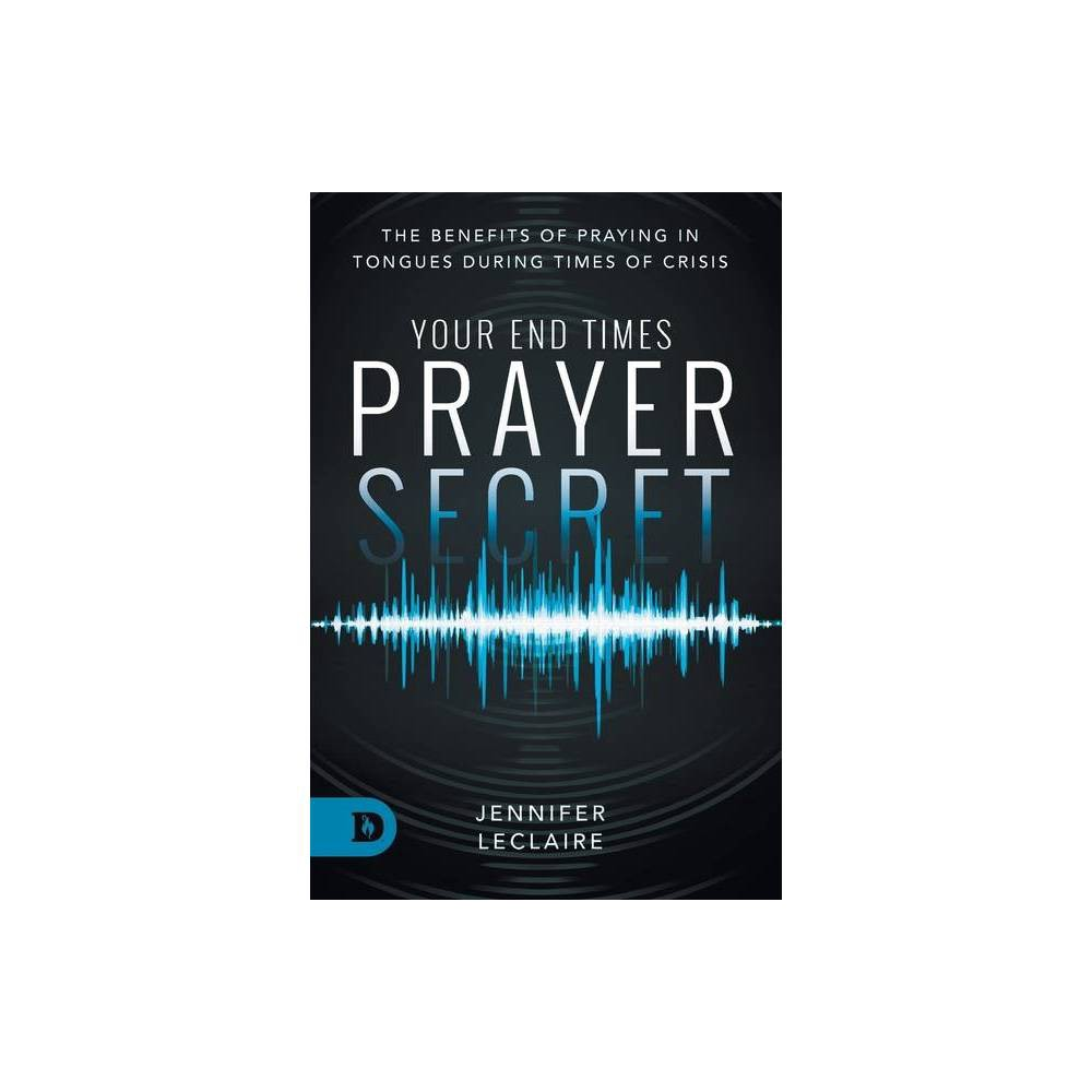 Your End Times Prayer Secret By Jennifer Leclaire Paperback