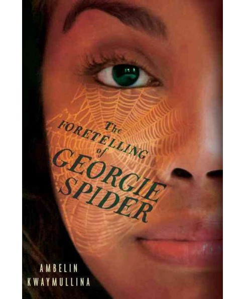Foretelling of Georgie Spider -  (Tribe) by Ambelin Kwaymullina (Hardcover) - image 1 of 1