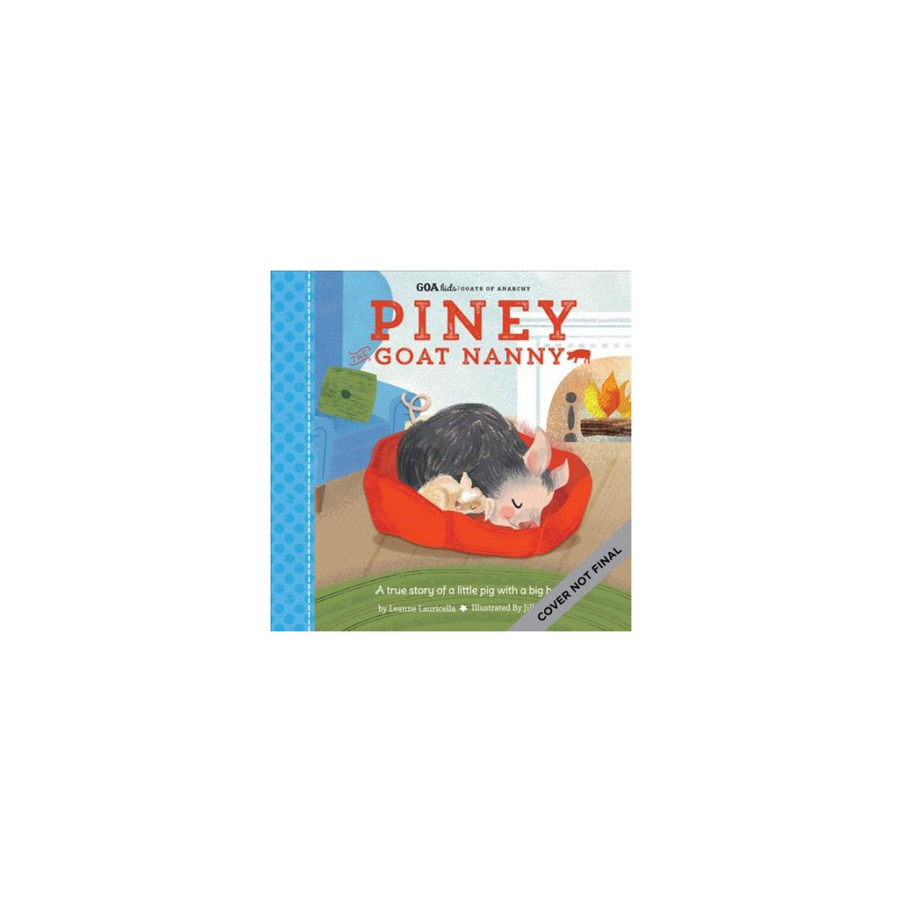 Piney the Goat Nanny : A True Story of a Little Pig With a Big Heart - by Leanne Lauricella (Hardcover)