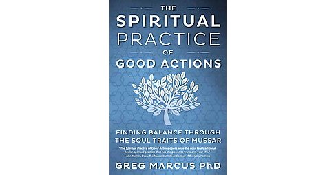 Spiritual Practice of Good Actions : Finding Balance Through the Soul Traits of Mussar (Paperback) - image 1 of 1