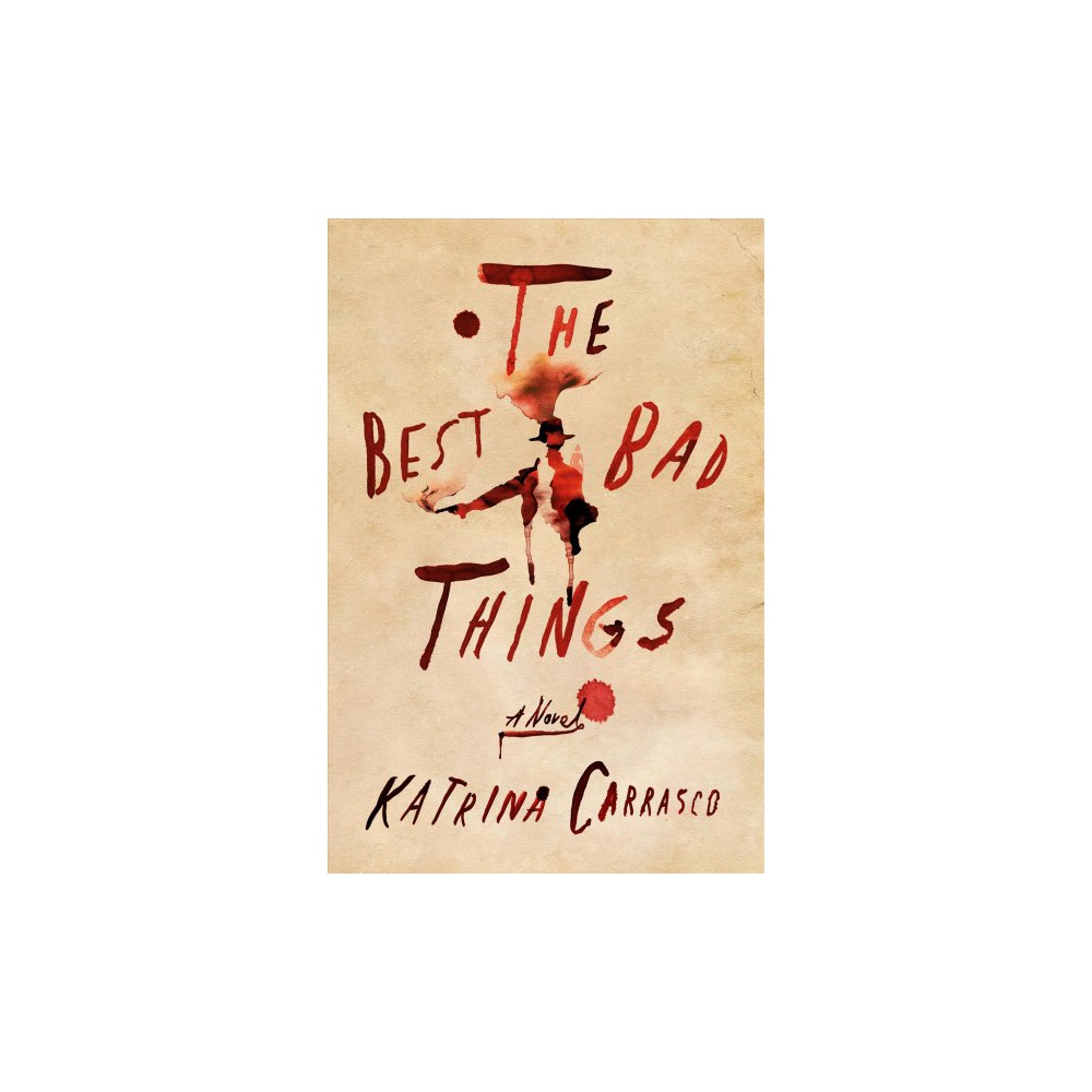 Best Bad Things - by Katrina Carrasco (Hardcover)