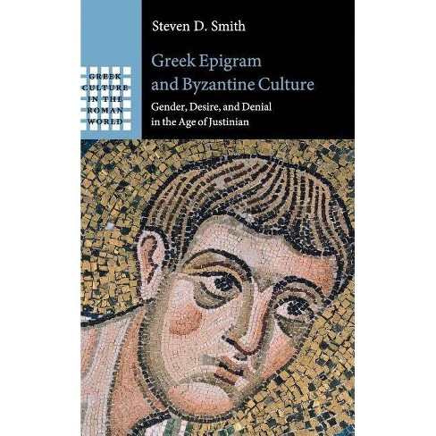 Greek Epigram and Byzantine Culture - (Greek Culture in the Roman World) by  Steven D Smith (Hardcover) - image 1 of 1