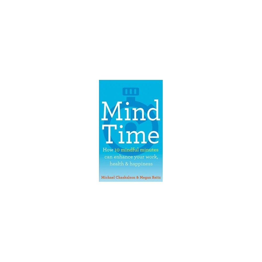 Mind Time - by Michael Chaskalson & Megan Reitz (Paperback)