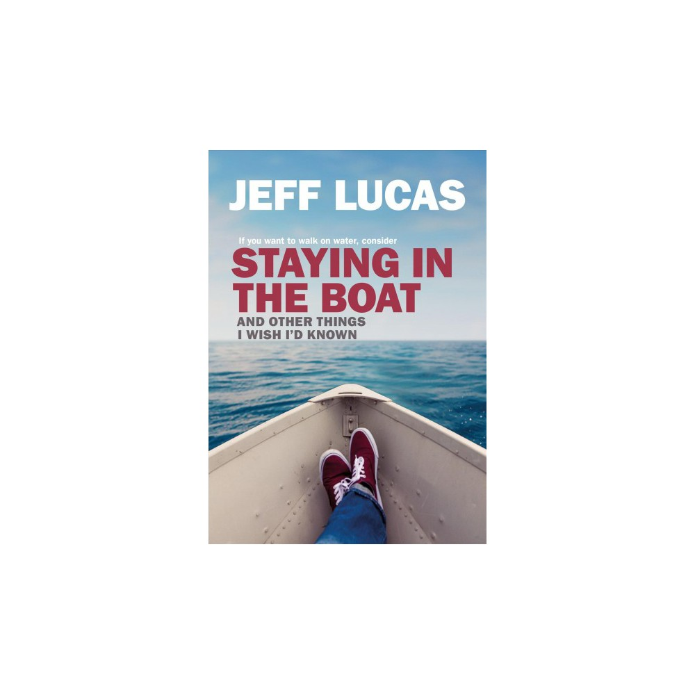 Staying in the Boat : If You Want to Walk on Water And Other Things I Wish I'd Known - (Paperback)