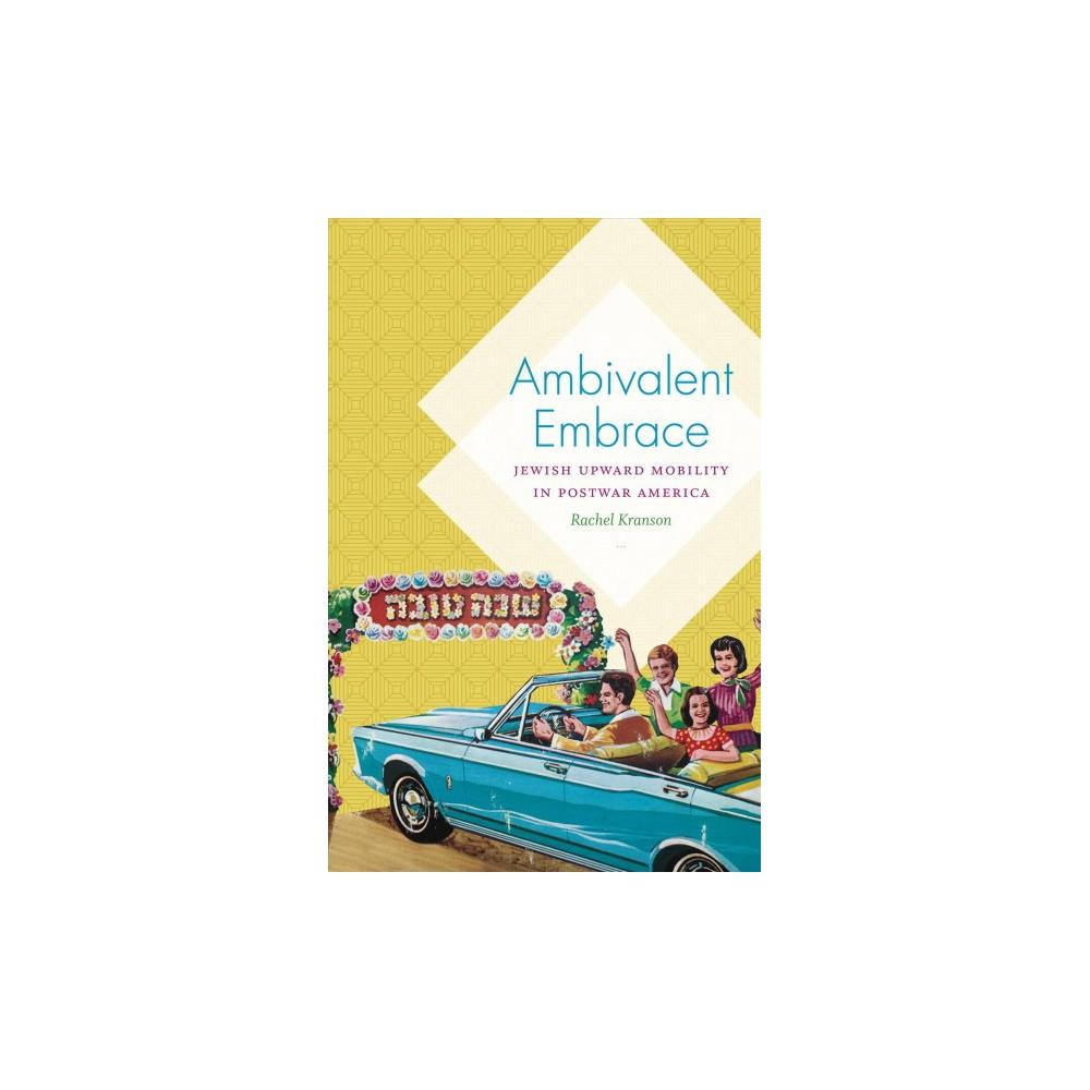 Ambivalent Embrace : Jewish Upward Mobility in Postwar America - by Rachel Kranson (Paperback)