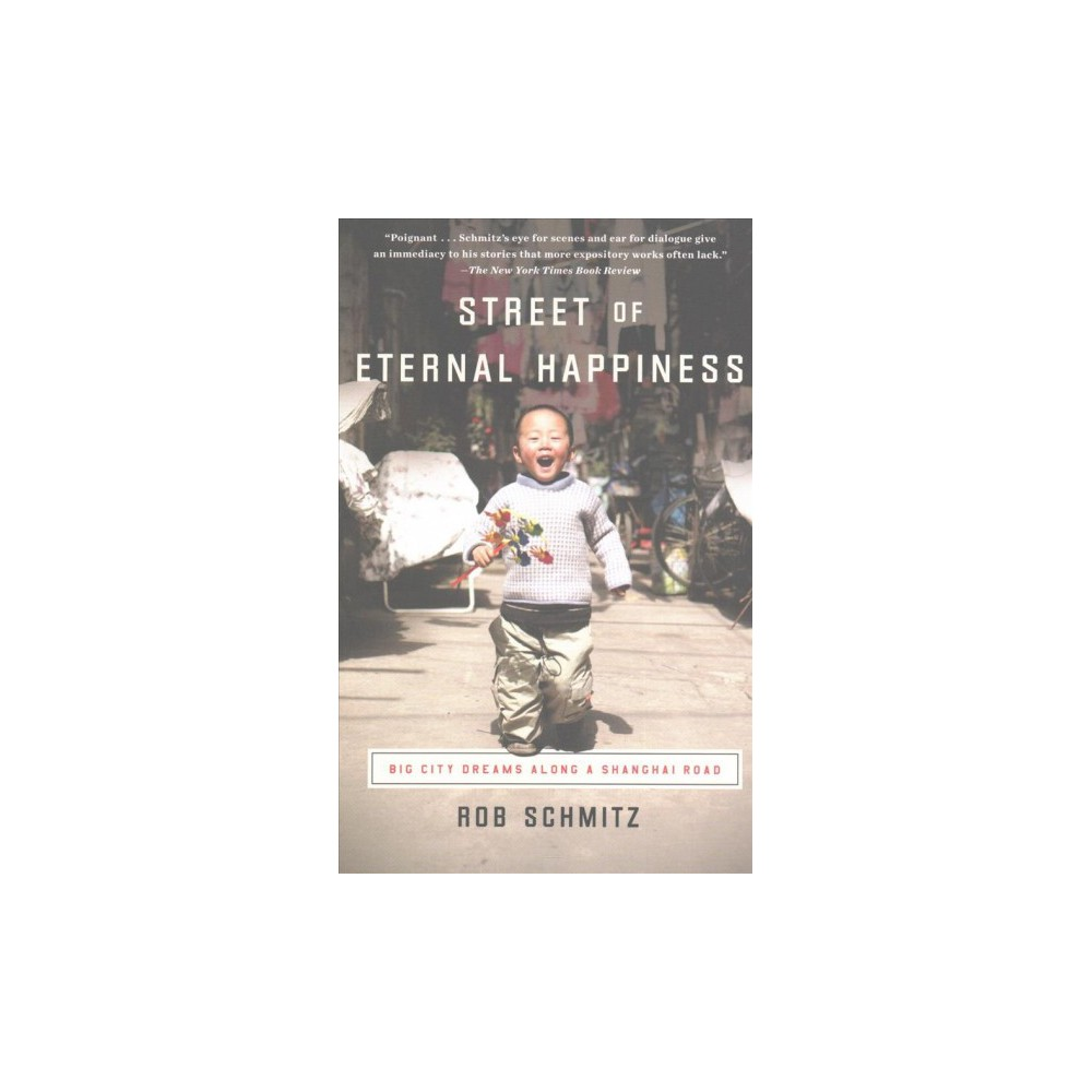 Street of Eternal Happiness : Big City Dreams Along a Shanghai Road (Reprint) (Paperback) (Rob Schmitz)