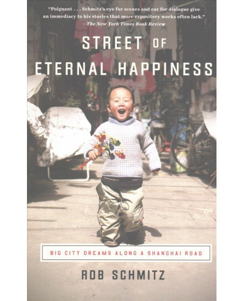 Street of Eternal Happiness : Big City Dreams Along a Shanghai Road (Reprint) (Paperback) (Rob Schmitz) - image 1 of 1