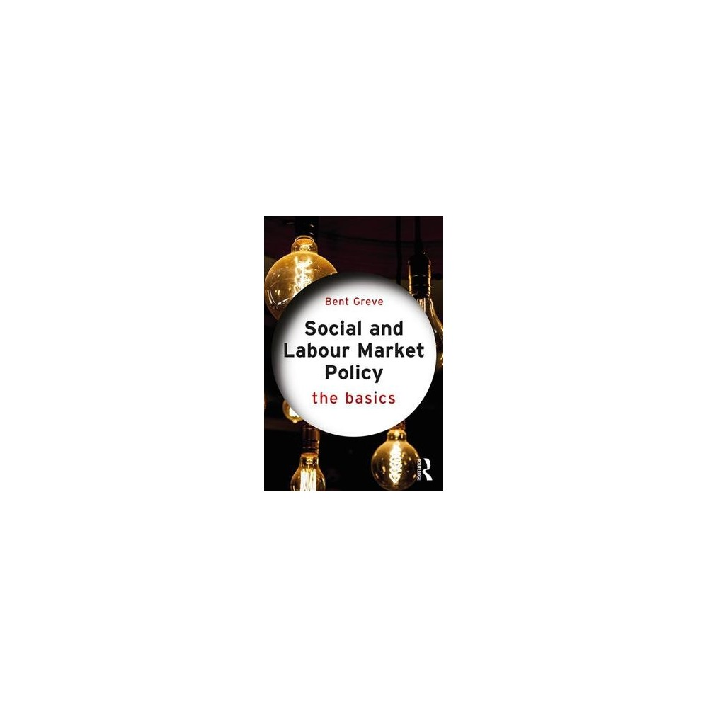 Social and Labour Market Policy : The Basics - by Bent Greve (Paperback)