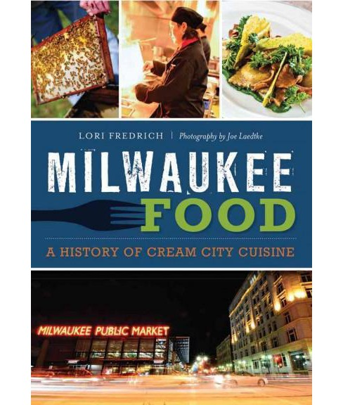 Milwaukee Food : A History of Cream City Cuisine (Paperback) (Lori Fredrich) - image 1 of 1