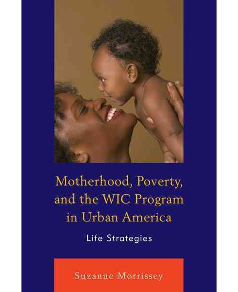 Motherhood, Poverty, and the WIC Program in Urban America : Life Strategies -  (Paperback) - image 1 of 1