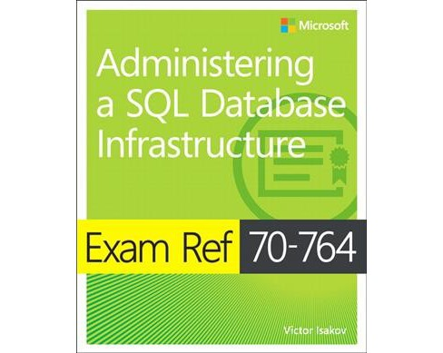Exam Ref 70-764 Administering a SQL Database Infrastructure -  by Victor Isakov (Paperback) - image 1 of 1