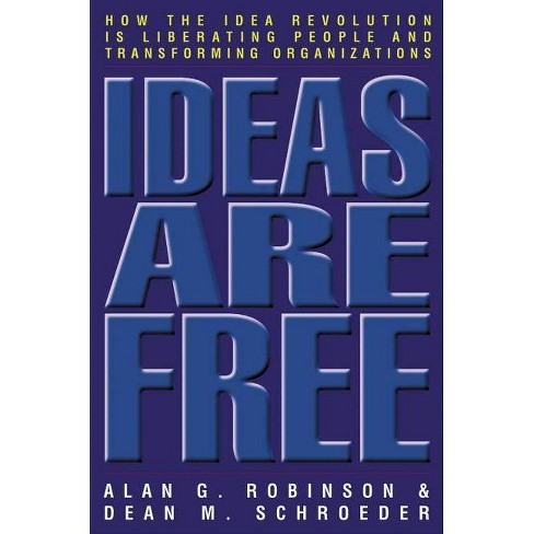 Ideas Are Free - by  Alan G Robinson & Dean M Schroeder (Paperback) - image 1 of 1
