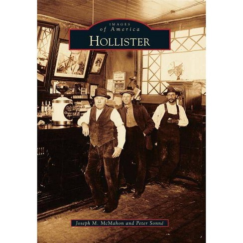 Hollister - (Images of America (Arcadia Publishing)) by  Joseph M McMahon & Peter Sonne (Paperback) - image 1 of 1