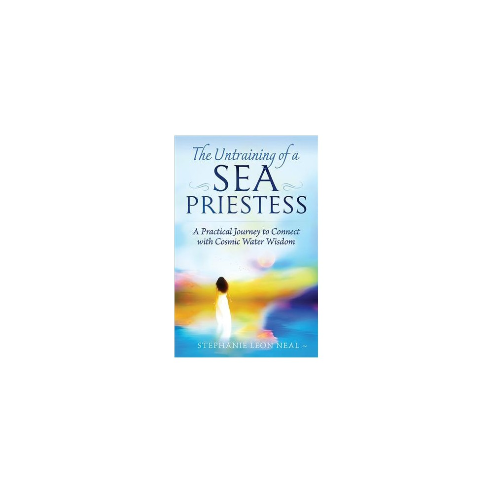 Untraining of a Sea Priestess : A Practical Journey to Connect With Cosmic Water Wisdom - (Paperback)