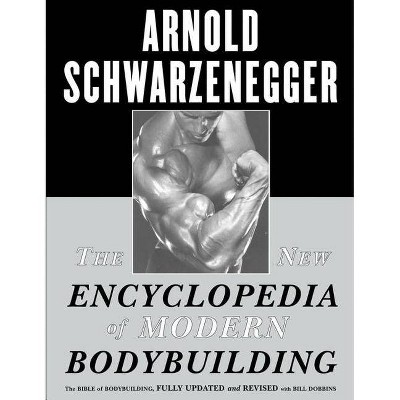 The New Encyclopedia of Modern Bodybuilding - by  Arnold Schwarzenegger (Paperback)