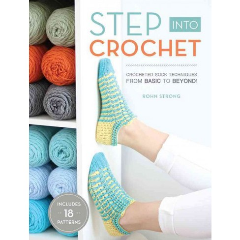 Step Into Crochet Crocheted Sock Techniques From Basic To Beyond