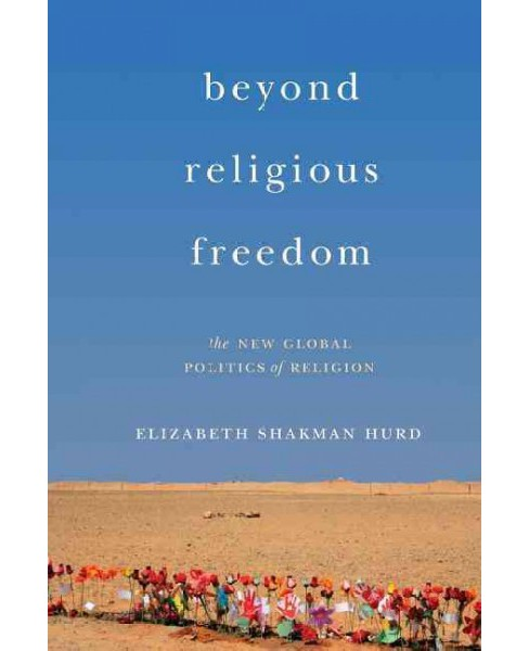 Beyond Religious Freedom : The New Global Politics of Religion (Reprint) (Paperback) (Elizabeth Shakman - image 1 of 1